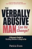 [The Verbally Abusive Man, Can He Change?: A Woman's Guide to Deciding Whether to Stay or Go] [Evans, Patricia] [October, 2006]