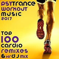 Psy Trance Workout Music 2017 Top 100 Cardio Remixes 6 Hr DJ Mix