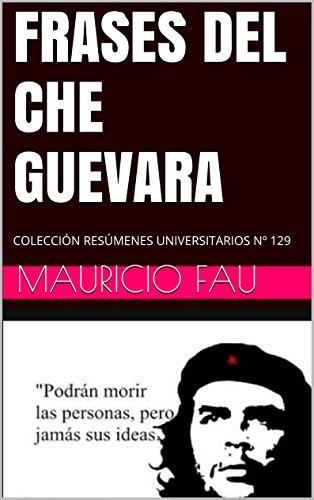 FRASES DEL CHE GUEVARA: COLECCIÓN RESÚMENES UNIVERSITARIOS Nº 129