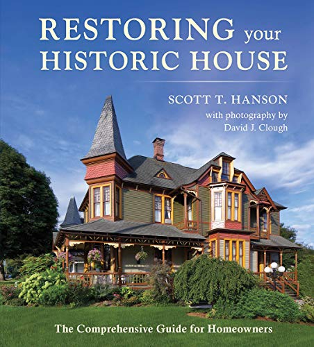 Compare Textbook Prices for Restoring Your Historic House: The Comprehensive Guide for Homeowners Illustrated Edition ISBN 9780884484905 by Hanson, Scott T.,Clough, David