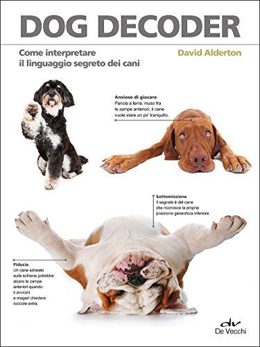 Dog decoder. Come interpretare il linguaggio segreto dei cani