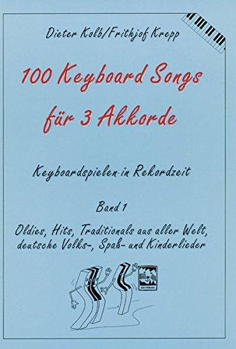100 Keyboard Songs für 3 Akkorde. Keyboardspielen in Rekordzeit, Band 1: Oldies, Hits, Traditionals aus aller Welt, deutsche Volks-, Spaß- und Kinderlieder
