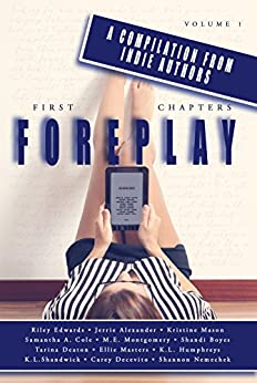 First Chapters: ForePlay: Volume 1 by [Samantha A.  Cole, Ellie Masters, Jerrie  Alexander, Kristine  Mason, Shandi Boyes, Riley  Edwards, M.E. Montgomery, K.L. Humphreys, K.L. Shandwick, Tarina Deaton]