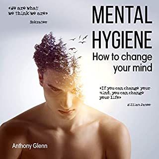 Mental Hygiene: How to Change Your Mind     Success Mindset, Book 1              By:                                                                                                                                 Anthony Glenn                               Narrated by:                                                                                                                                 Frank Phillips                      Length: 1 hr and 11 mins     44 ratings     Overall 4.8