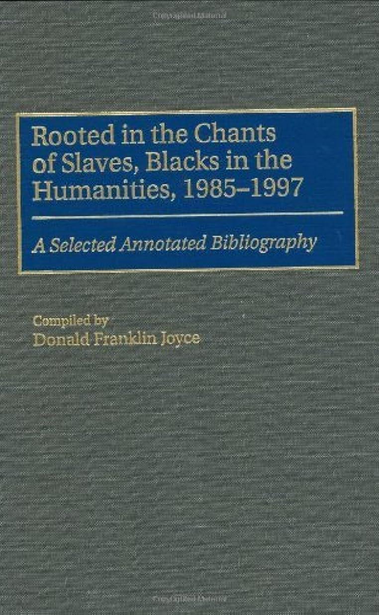 留まる株式配るRooted in the Chants of Slaves, Blacks in the Humanities, 1985-1997: A Selected Annotated Bibliography (Bibliographies and Indexes in Afro-American and African Studies Book 38) (English Edition)