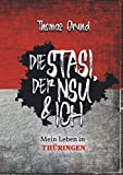 Die Stasi, der NSU & ich: Mein Leben in Thüringen