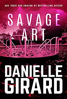 Savage Art: A Chilling Serial Killer Thriller by [Danielle Girard]