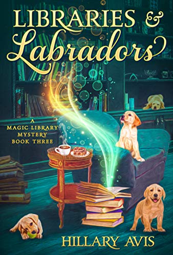 Libraries and Labradors (A Magic Library Mystery Book 3) by [Hillary Avis]