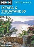 Moon Ixtapa & Zihuatanejo: Including Acapulco (Moon Handbooks)