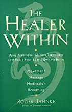 The Healer Within: Using Traditional Chinese Techniques To Release Your Body's Own Medicine, Movement, Massage, Meditation, Breathing