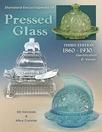 Standard Encyclopedia of Pressed Glass: 1860 - 1930 Identification & Values by Bill Edwards (2003-02-02)