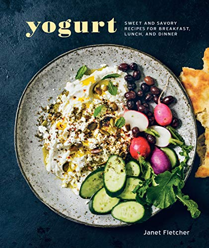 Yogurt: Sweet and Savory Recipes for Breakfast, Lunch, and Dinner [A Cookbook]