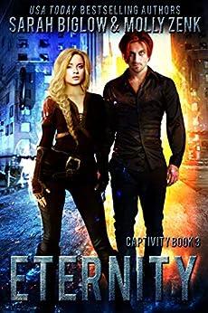 Eternity: A Dystopian Shifter Fantasy (Captivity Book 3) by [Sarah Biglow, Molly Zenk]