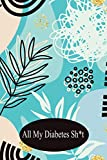 All My Diabetes Sh*t: Log Book Blood Sugar | Daily Glucose Tracker for 100 week for girls