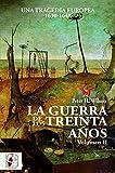 La Guerra de los Treinta Años. Una tragedia europea II. 1630 - 1648: Una tragedia europea...