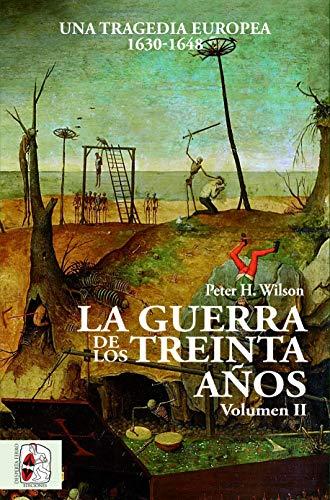 La Guerra de los Treinta Años. Una tragedia europea II. 1630 - 1648: Una tragedia europea (1630-1648): 2 (Historia Moderna)