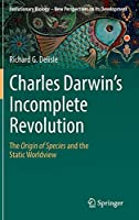 Charles Darwin's Incomplete Revolution: The Origin of Species and the Static Worldview (Evolutionary Biology – New Perspectives on Its Development, 1)