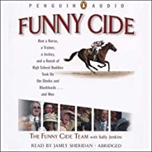 Funny Cide: How a Horse, a Trainer, a Jockey, and a Bunch of High School Buddies Took on the Shieks and Bluebloods...and Won