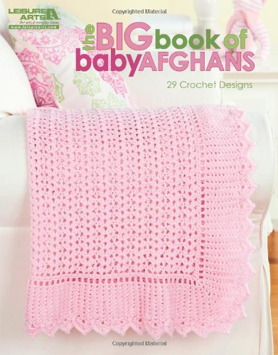 The Big Book of Baby Afghans-29 Adorable Baby Blanket Designs to Crochet, Perfect for Baby Shower Gifts!