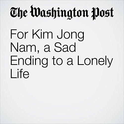 For Kim Jong Nam, a Sad Ending to a Lonely Life copertina
