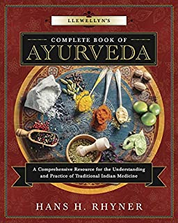 Llewellyn's Complete Book of Ayurveda: A Comprehensive Resource for the Understanding & Practice of Traditional Indian Med...