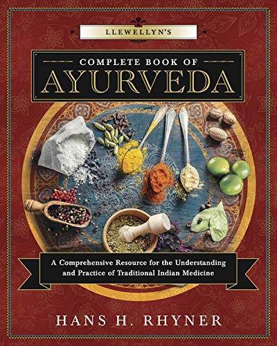 Llewellyn's Complete Book of Ayurveda: A Comprehensive Resource for the Understanding & Practice of Traditional Indian Medicine (Llewellyn's Complete Book Series, 9)