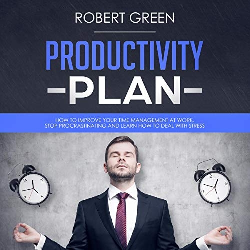 Productivity Plan: How to Improve Your Time Management at Work cover art