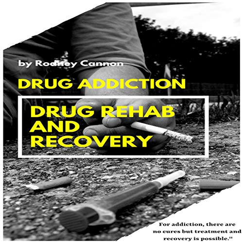 Drug Addiction: Drug Rehab and Recovery audiobook cover art