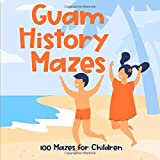 Guam History Mazes 100 Mazes for Children Book 1: Guam Island Vacation Puzzle Activity Softcover Book