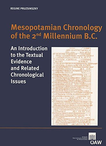Mesopotamian Chronology of the 2nd Millenium B.C.: An Introduction to the Textual Evidence and Related Chronological Issues (Denkschrift der Gesamtakademie, Band 56)