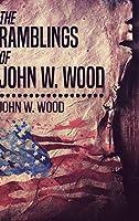 The Ramblings Of John W. Wood: Large Print Hardcover Edition