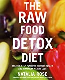 The Raw Food Detox Diet: The Five-Step Plan for Vibrant Health and Maximum Weight Loss (Raw Food Series, Band 1)