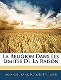 La Religion Dans Les Limites de La Raison - Nabu Press - 02/01/2010