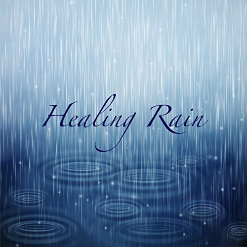 Healing Rain - Rain & Nature Sounds Relaxation Meditation Deep Sleep Ambient Music for Spa, Massage, Total Relax, Yoga, Mindfulness Meditation, Healing and Well-Being With Sound of Rain