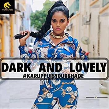Dark And Lovely (Karuppu Is Your Shade)