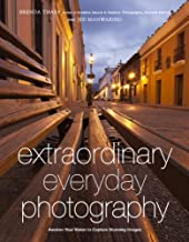 Extraordinary Everyday Photography: Awaken Your Vision to Create Stunning Images Wherever You Are