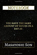 Notebook: You Have The Same Amount Of Hours In A Day As Masayoshi Son, 6x9 Lined Journal - 110 Pages - Soft Cover (Best Designed Journals, Business)