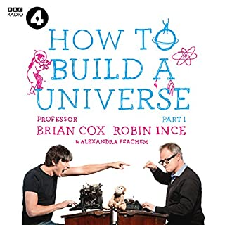 How to Build a Universe     An Infinite Monkey Cage Adventure              By:                                                                                                                                 Professor Brian Cox,                                                                                        Robin Ince,                                                                                        Alexandra Feachem                               Narrated by:                                                                                                                                 Professor Brian Cox,                                                                                        Robin Ince,                                                                                        Alexandra Feachem,                   and others                 Length: 5 hrs and 41 mins     22 ratings     Overall 4.7