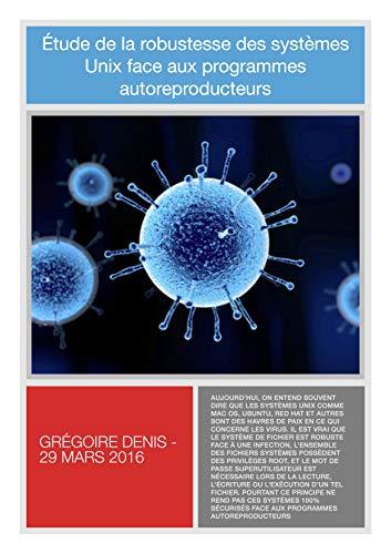 Étude de la robustesse des systèmes Unix face aux programmes autoreproducteurs: Virus et vers sur Linux PDF Books