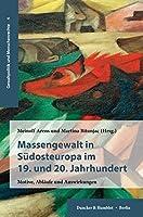 Massengewalt in Sudosteuropa Im 19. Und 20. Jahrhundert: Motive, Ablaufe Und Auswirkungen (Gewaltpolitik Und Menschenrechte)