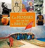 Ces femmes qui ont fait la Bretagne