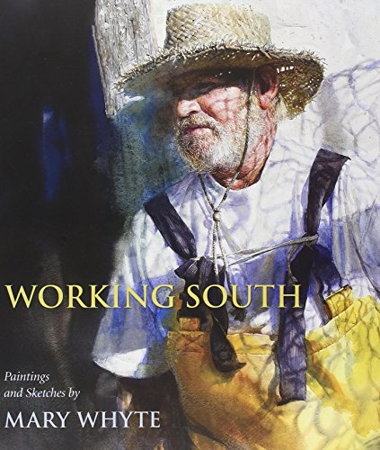 Working South: Paintings and Sketches by Mary Whyte (Non Series)