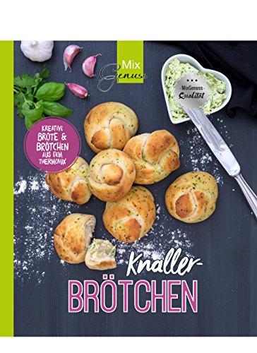 KNALLER-Brötchen: Kreative Brötchen und Brote aus dem Thermomix: Kreative Brtchen und Brote aus dem Thermomix