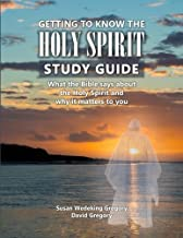 Getting to Know the Holy Spirit Study Guide: What the Bible says about the Holy Spirit and why it matters to you