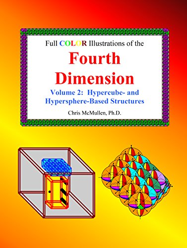 Full Color Illustrations of the Fourth Dimension: Hypercube- and Hypersphere-Based Structures (A Fourth Dimension of Space Book 4) (English Edition)