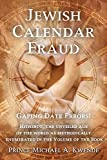 The Jewish Calendar Fraud: Gaping Date Errors: Hitherto, the Unveiled Age of the World as Methodically Enumerated in the Holy Scripture (English Edition)