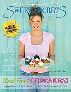 the California Country Gal`s SWEET SECRETS: Real Food CUPCAKES!