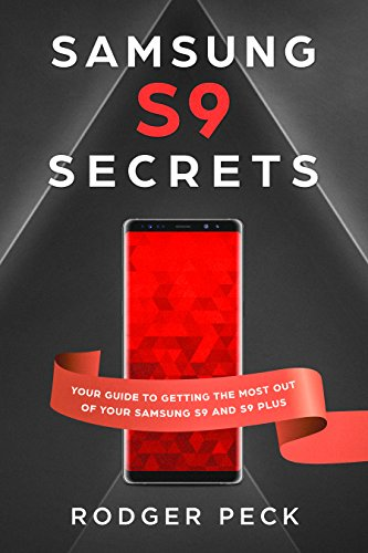 Samsung S9 Secrets: Your Guide to Getting the Most Out Of Your Samsung S9 and S9 Plus - Beginners and Experts Learn How to Setup Your Device to Unlock its True Potential! (English Edition)