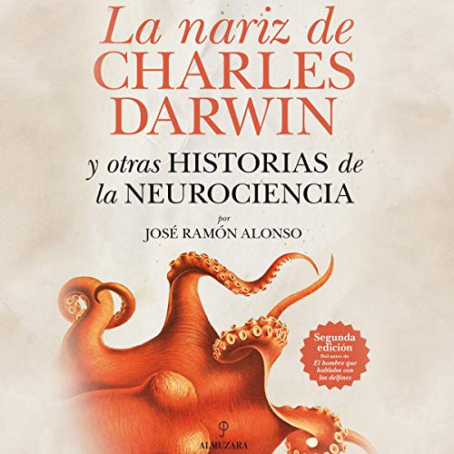 La nariz de Charles Darwin: y otras historias de la Neurociencia [The Nose of Charles Darwin and Other Stories of Neuroscience] audiobook cover art