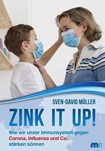 Zink it up!: Wie wir unser Immunsystem gegen Corona, Influenza und Co. stärken können